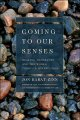 Go to record Coming to our senses : healing ourselves and the world thr...