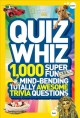 Go to record Quiz whiz : 1000 super fun, mind-bending, totally awesome ...