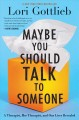Go to record Maybe you should talk to someone : a therapist, her therap...