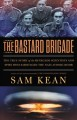 Go to record The bastard brigade : the true story of the renegade scien...