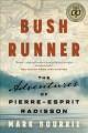 Go to record Bush runner : the adventures of Pierre-Esprit Radisson