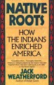 Go to record Native roots : how the Indians enriched America